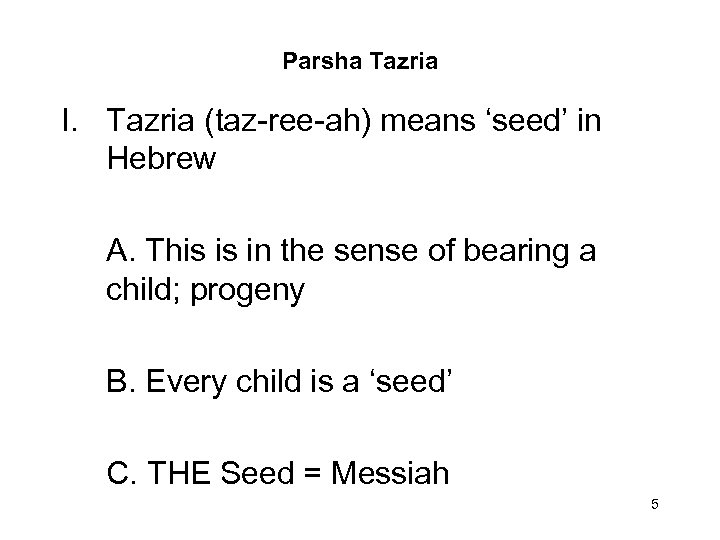 Parsha Tazria I. Tazria (taz-ree-ah) means 'seed' in Hebrew A. This is in the