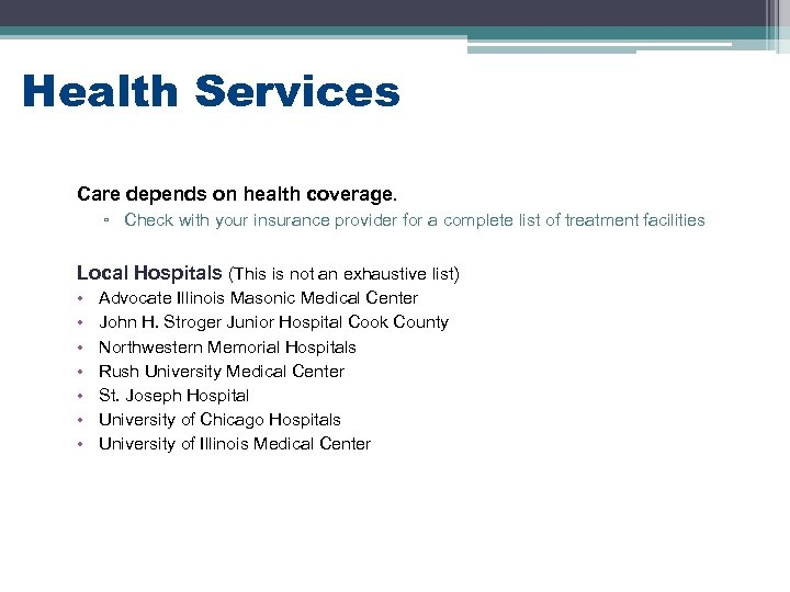 Health Services Care depends on health coverage. ▫ Check with your insurance provider for
