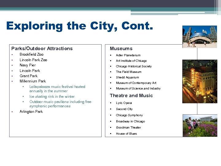 Exploring the City, Cont. Parks/Outdoor Attractions Museums • • Adler Planetarium • Art Institute