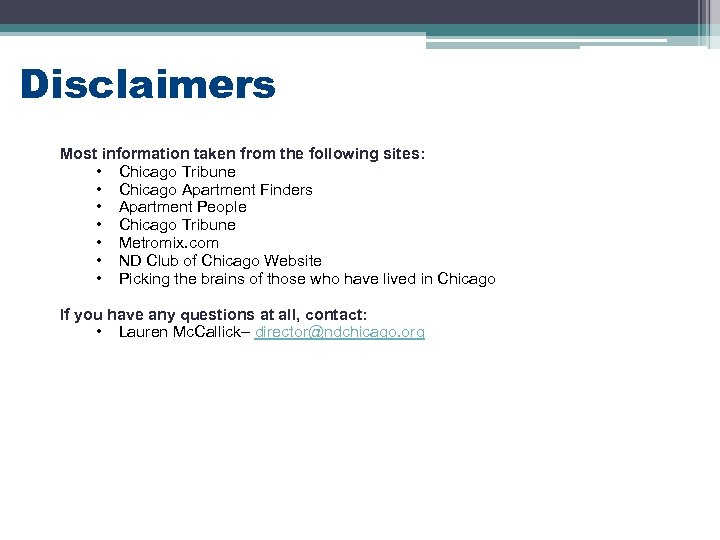 Disclaimers Most information taken from the following sites: • Chicago Tribune • Chicago Apartment