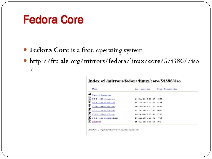 Fedora Core is a free operating system http: //ftp. ale. org/mirrors/fedora/linux/core/5/i 386//iso /