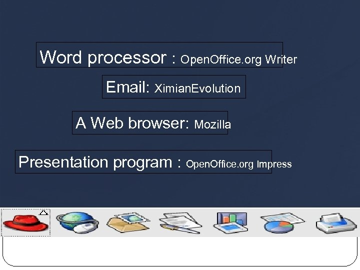 Word processor : Open. Office. org Writer Email: Ximian. Evolution A Web browser: Mozilla