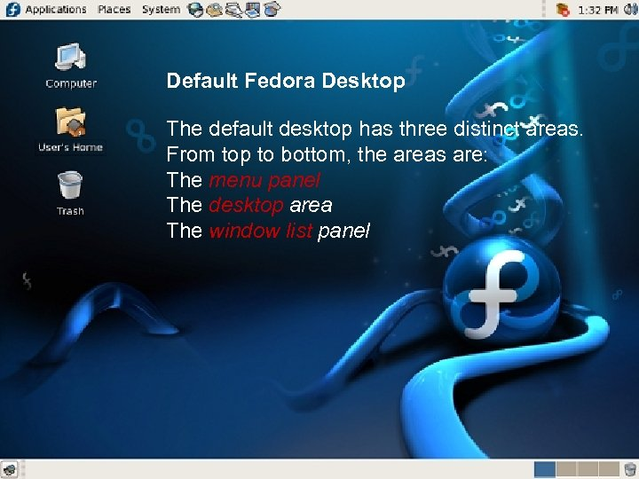 Default Fedora Desktop The default desktop has three distinct areas. From top to bottom,