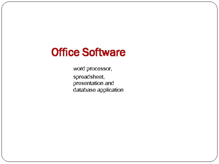 Office Software word processor, spreadsheet, presentation and database application