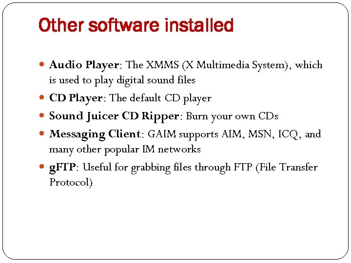 Other software installed Audio Player: The XMMS (X Multimedia System), which is used to