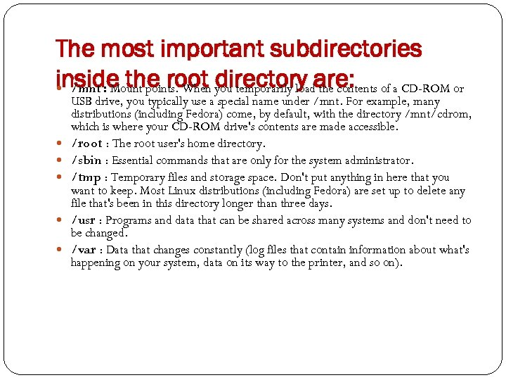 The most important subdirectories inside the root you temporarily loadare: of a CD-ROM or