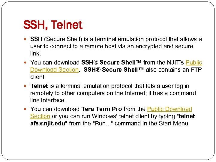 SSH, Telnet SSH (Secure Shell) is a terminal emulation protocol that allows a user