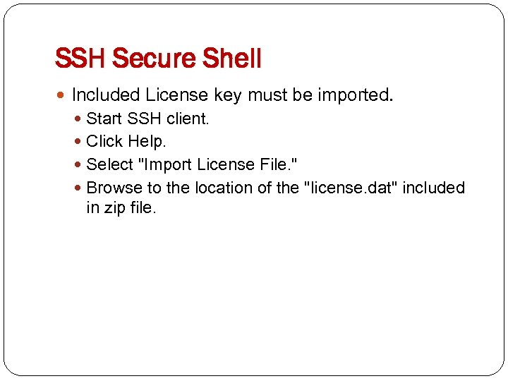 SSH Secure Shell Included License key must be imported. Start SSH client. Click Help.