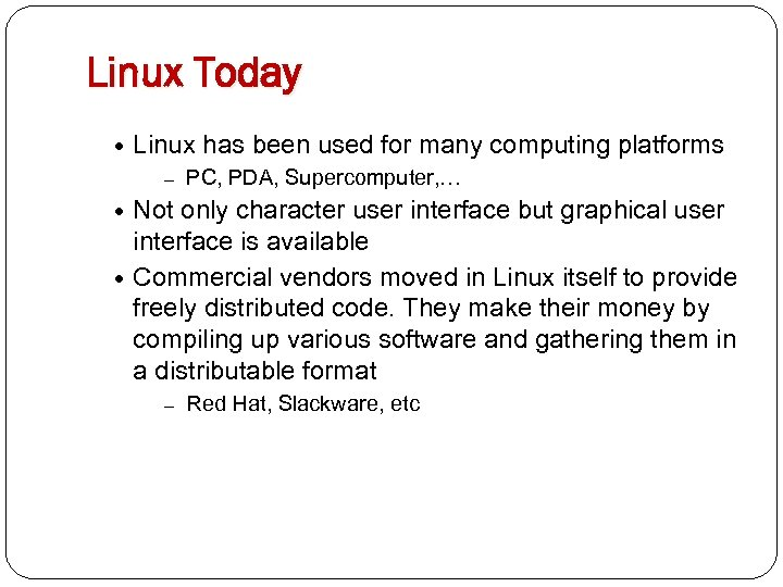 Linux Today Linux has been used for many computing platforms – PC, PDA, Supercomputer,