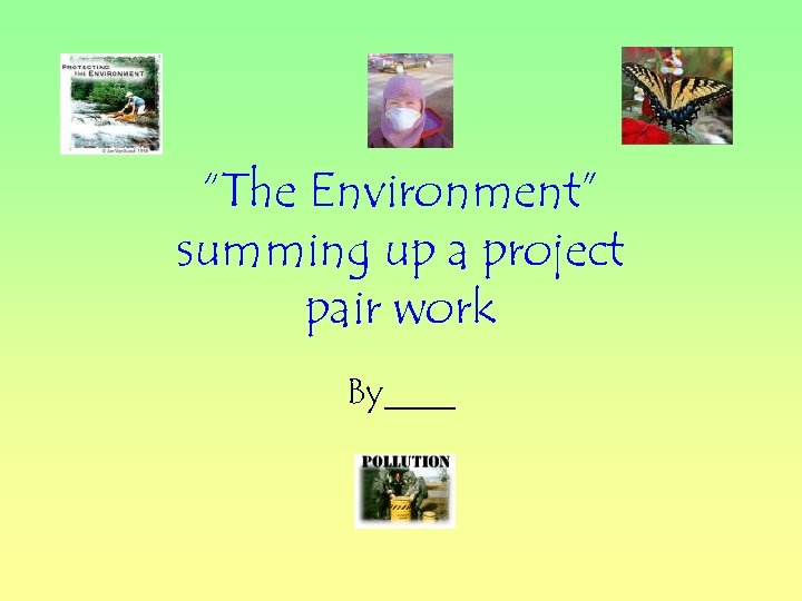 """The Environment"" summing up a project pair work By____"