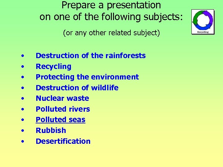 Prepare a presentation on one of the following subjects: (or any other related subject)