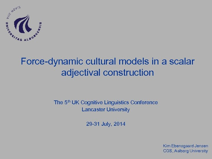 Force-dynamic cultural models in a scalar adjectival construction The 5 th UK Cognitive Linguistics