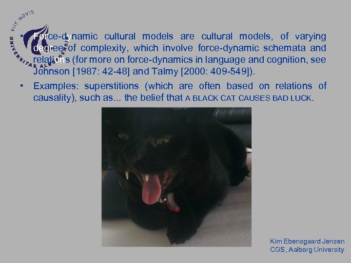 • Force-dynamic cultural models are cultural models, of varying degree of complexity, which