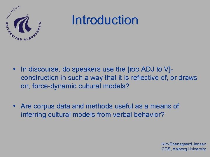 Introduction • In discourse, do speakers use the [too ADJ to V]construction in such