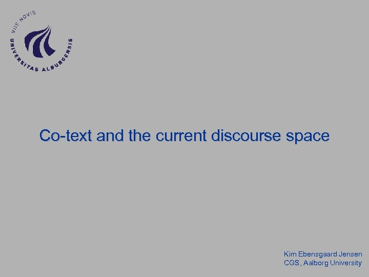 Co-text and the current discourse space Kim Ebensgaard Jensen CGS, Aalborg University