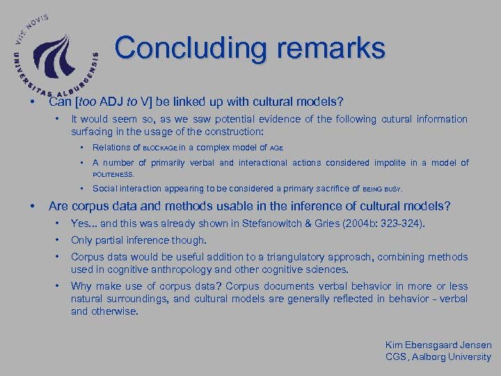 Concluding remarks • Can [too ADJ to V] be linked up with cultural models?