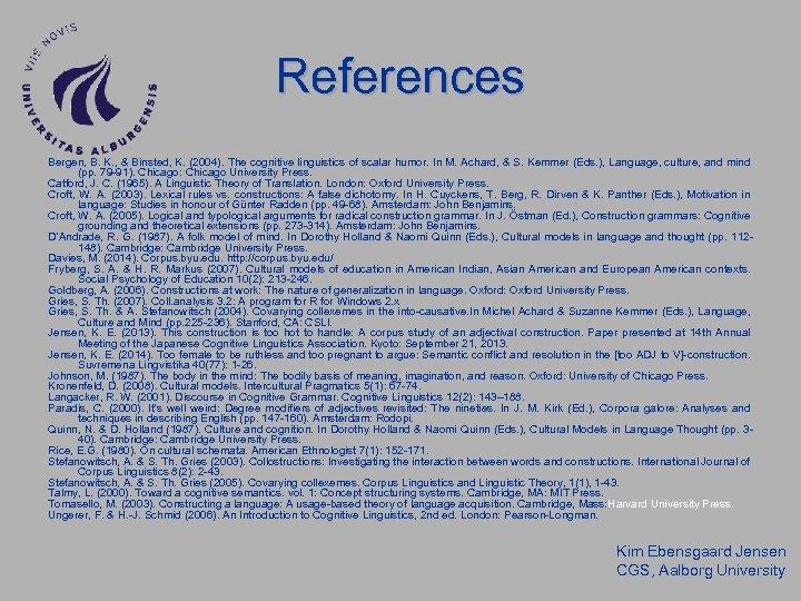 References Bergen, B. K. , & Binsted, K. (2004). The cognitive linguistics of scalar