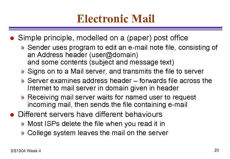 Electronic Mail l Simple principle, modelled on a (paper) post office » Sender uses