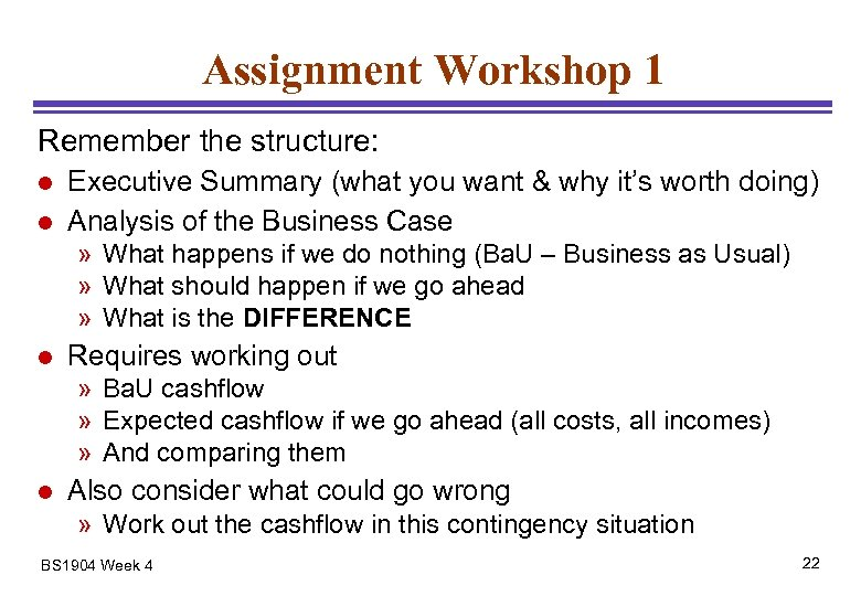 Assignment Workshop 1 Remember the structure: l l Executive Summary (what you want &