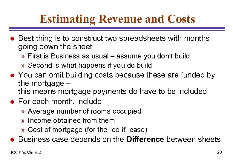 Estimating Revenue and Costs l Best thing is to construct two spreadsheets with months