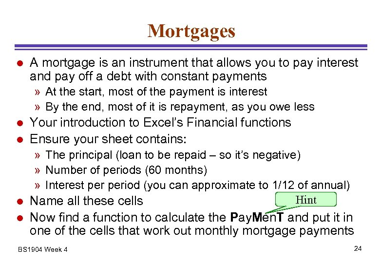 Mortgages l A mortgage is an instrument that allows you to pay interest and