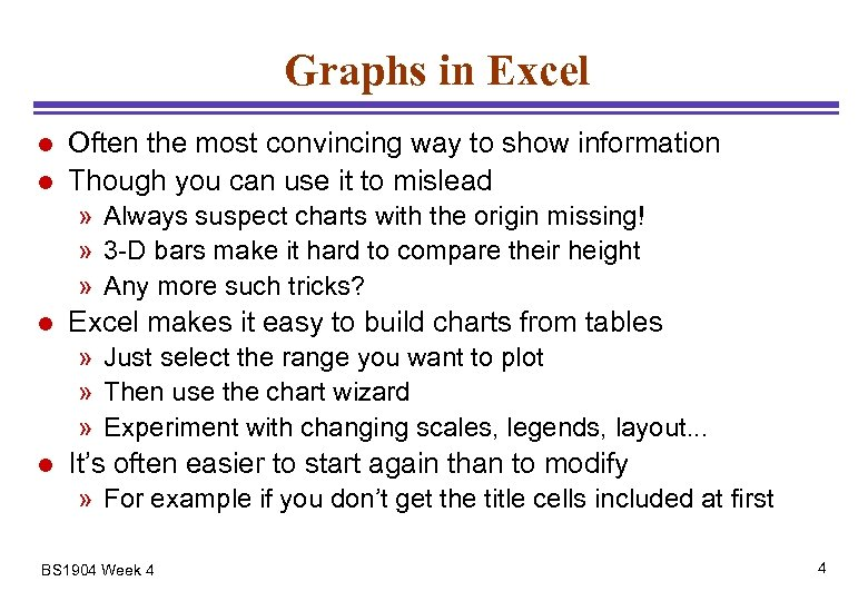 Graphs in Excel l l Often the most convincing way to show information Though