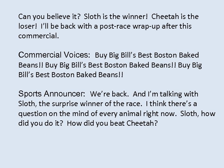 Can you believe it? Sloth is the winner! Cheetah is the loser! I'll be