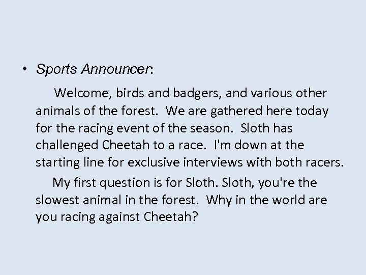 • Sports Announcer: Welcome, birds and badgers, and various other animals of the