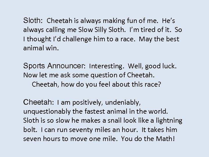 Sloth: Cheetah is always making fun of me. He's always calling me Slow Silly