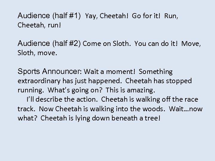 Audience (half #1) Yay, Cheetah! Go for it! Run, Cheetah, run! Audience (half #2)