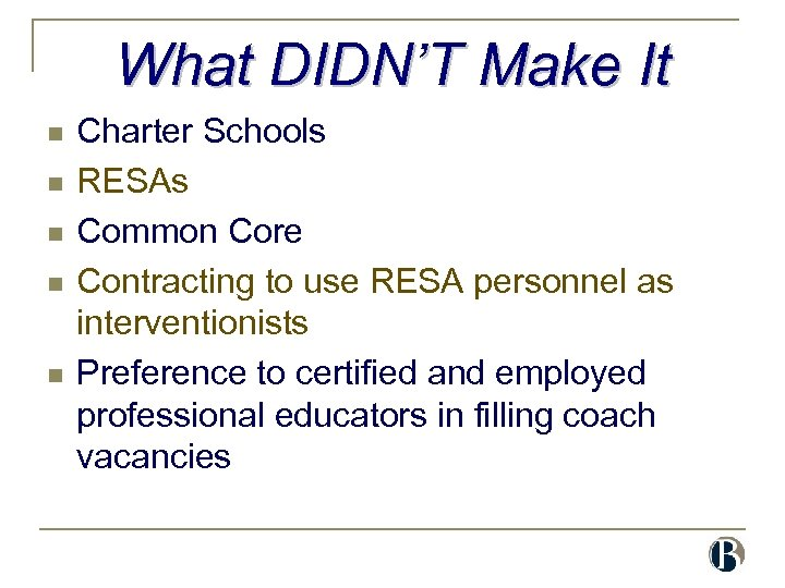 What DIDN'T Make It n n n Charter Schools RESAs Common Core Contracting to