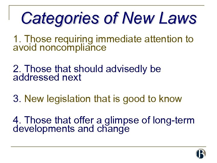 Categories of New Laws 1. Those requiring immediate attention to avoid noncompliance 2. Those