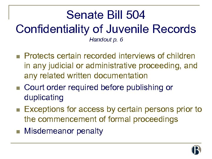 Senate Bill 504 Confidentiality of Juvenile Records Handout p. 6 n n Protects certain