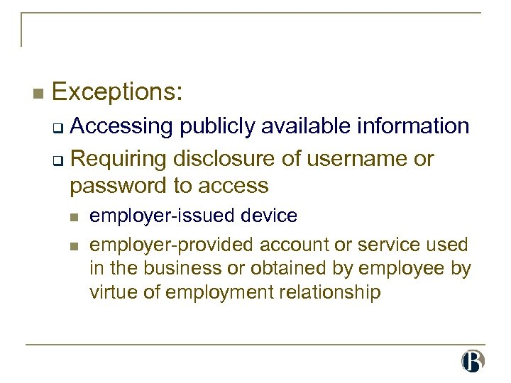 n Exceptions: Accessing publicly available information q Requiring disclosure of username or password to