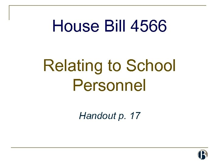 House Bill 4566 Relating to School Personnel Handout p. 17