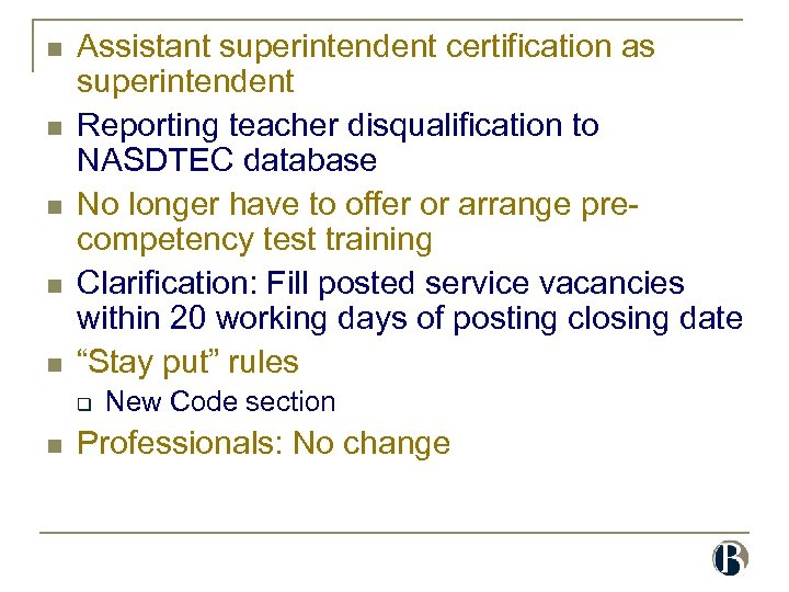 n n n Assistant superintendent certification as superintendent Reporting teacher disqualification to NASDTEC database