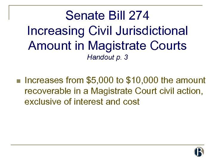 Senate Bill 274 Increasing Civil Jurisdictional Amount in Magistrate Courts Handout p. 3 n