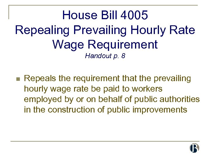 House Bill 4005 Repealing Prevailing Hourly Rate Wage Requirement Handout p. 8 n Repeals