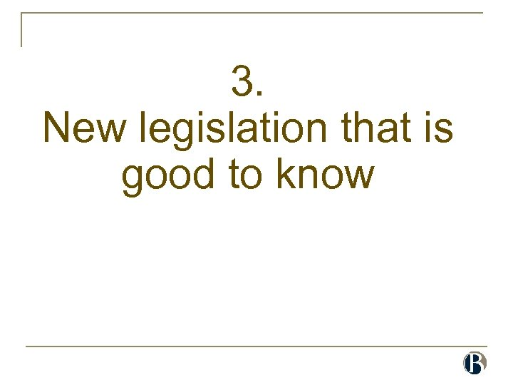 3. New legislation that is good to know