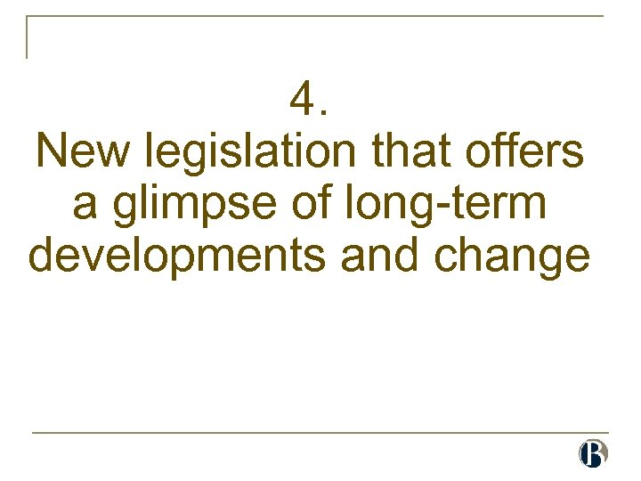4. New legislation that offers a glimpse of long-term developments and change