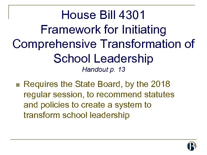 House Bill 4301 Framework for Initiating Comprehensive Transformation of School Leadership Handout p. 13