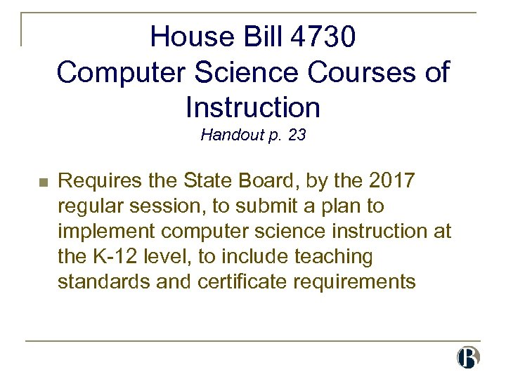 House Bill 4730 Computer Science Courses of Instruction Handout p. 23 n Requires the