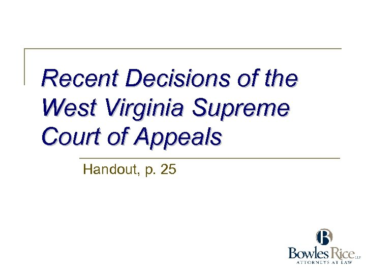 Recent Decisions of the West Virginia Supreme Court of Appeals Handout, p. 25