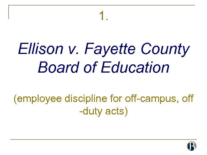 1. Ellison v. Fayette County Board of Education (employee discipline for off-campus, off -duty