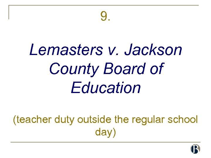 9. Lemasters v. Jackson County Board of Education (teacher duty outside the regular school