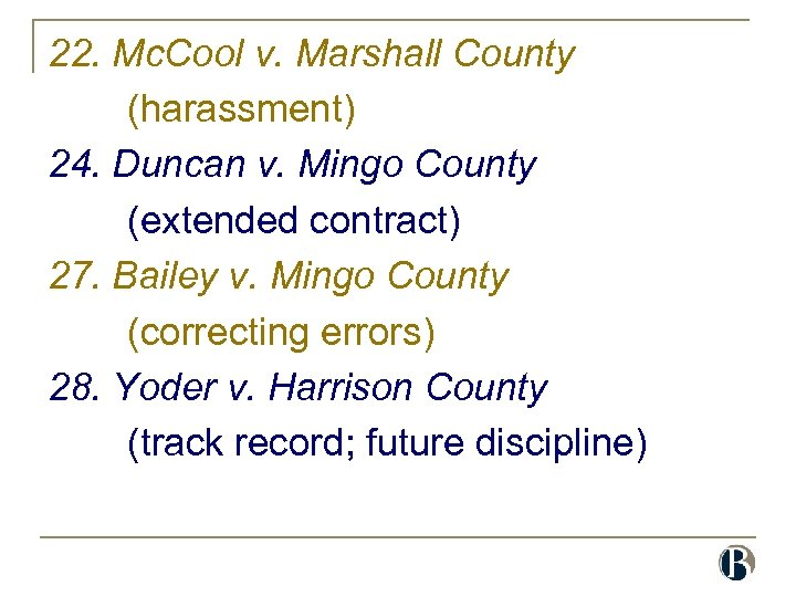 22. Mc. Cool v. Marshall County (harassment) 24. Duncan v. Mingo County (extended contract)