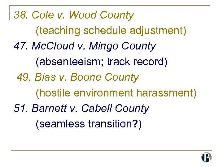 38. Cole v. Wood County (teaching schedule adjustment) 47. Mc. Cloud v. Mingo County