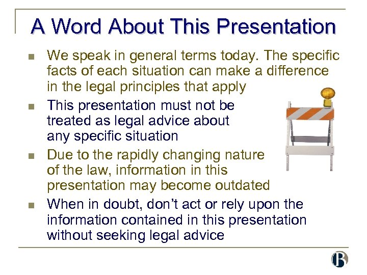 A Word About This Presentation n n We speak in general terms today. The