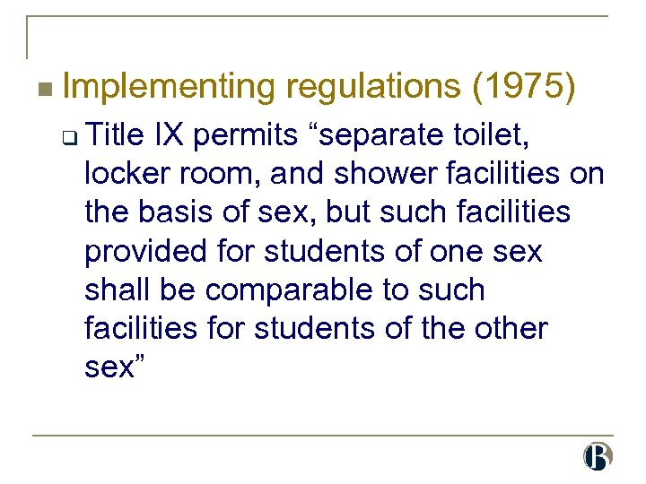 "n Implementing q regulations (1975) Title IX permits ""separate toilet, locker room, and shower"