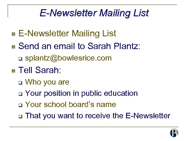 E-Newsletter Mailing List n Send an email to Sarah Plantz: n q n splantz@bowlesrice.
